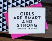 Girls are smart and strong (Especially you) - Letterpress Card
