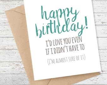 Funny Birthday Card - Funny Sister Birthday - Funny Brother Birthday - Happy Birthday I'd love you even if I didn't have to