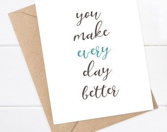 Boyfriend Card - I love you card - Friend card - Girlfriend Card - Birthday Card - Blank Greeting Card - You make every day better