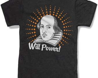 SHAKESPEARE t shirt -- Will Power --- 8 color options -- sizes sm med lg xl xxl skip n whistle
