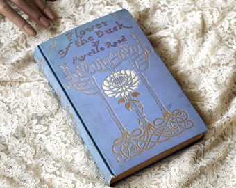 1908 Flower of the Dusk  Antique HB Book - Myrtle Reed First Edition Blue Book