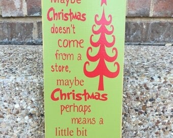 20% OFF SALE READY To Ship Maybe Christmas Doesn't Come From A Store Grinch Who Stole Christmas Wood Sign~Deck The Halls~Christmas Decoratio