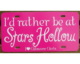 Gilmore Girls I'd rather be at Stars Hollow Pink License Plate Car Tag
