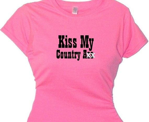 Kiss My  Country Ass T-Shirt Southern Girls Message Tee, Redneck Woman, Funny Quotes Attitude Sayings Country saying t shirt Country message