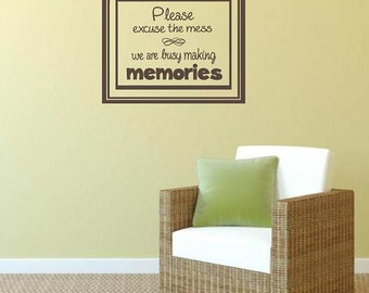 Please excuse the mess we are busy making memories Vinyl Wall Decal