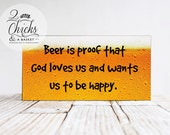 Beer Is Proof That God Loves Us And Wants Us To Be Happy Funny Handcrafted Sign