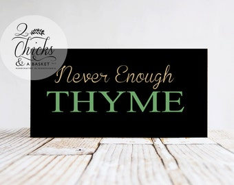 Never Enough Thyme Sign, Handcrafted Sign, Wood Sign