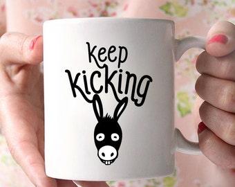 Keep Kicking Ass Coffee Mug