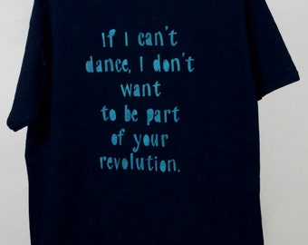 FREE US SHIPPING - Women's Large: If I can't dance, I don't want to be part of your revolution