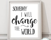"""PRINTABLE """"Someday I Will Change The World"""" Typography, Kids Art Print, Inspirational Quote, Childrens Typography, Calligraphy Print, Decor"""