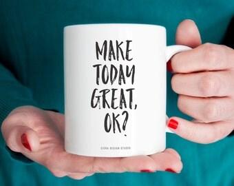 Make Today Great Coffee Mug