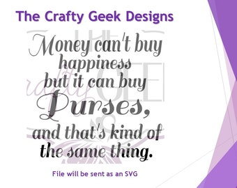 Money Can't Buy Happiness But It Can Buy Purses And That's Kind Of The Same Thing SVG File