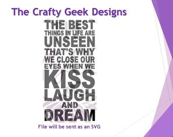 The Best Things In Life Are Unseen That's Why We Close Our Eyes When We Kiss Laugh And Dream SVG File