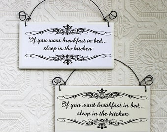Funny Sign If You Want Breakfast in Bed Sleep in the Kitchen