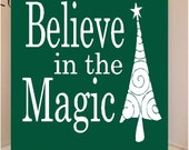 Beautiful 8x8 wooden board sign with vinyl quote...Believe in the Magic