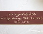 Bible verse, scripture - I am the good shepard and I lay down my life for the sheep John 10:14-15 - Wood Sign, custom sign