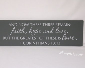 Wood Sign - And now these three remain faith hope and love... 1 Corinthians 13:13  - Custom sign, scripture, Bible verse sign