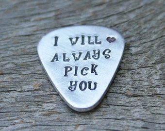 Guitar Pick I Will Always Pick You Gift Hand Stamped Thick Sturdy Aluminum Metal Guitarist Boyfriend Husband Personalized  Custom Stamping