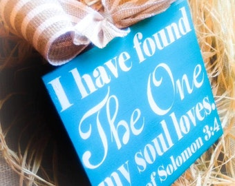 I Have Found The One My Soul Loves , Wood Block ,Signs, Valentines , Wedding, Anniversary