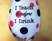 Wine Glass for Teachers, I Teach therefore I Drink