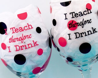 2 Teacher Wine Glasses, I teach therefore I drink, personalized