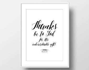 5x7 Custom Lettered Verse, 2 Corinthians 9:15 Thanks be to God for His Indescribable gift!, Black and White Digital Print, Bible Verse