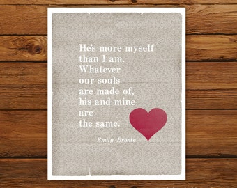 Wuthering Heights 8x10 Quote Print - Whatever Our Souls Are Made Of - Romantic Heart Print