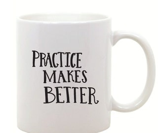 Practice Makes Better, Studio 336, gift, 11oz, 15oz