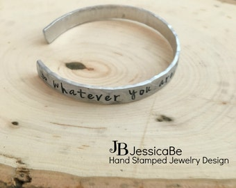 Hand Stamped Bracelet ~ Cuff Bracelet ~ Personalized Bracelet ~ Abraham Lincoln Quote ~ Whatever You Are, Be A Good One ~ Hand Stamped Cuff