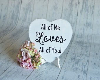 Wedding Signs/Photography Prop-All of Me Loves All Of You-Your Choice of Colors- Ships Quickly