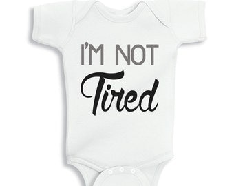 I'm NOT Tired Personalized baby bodysuit or shirt