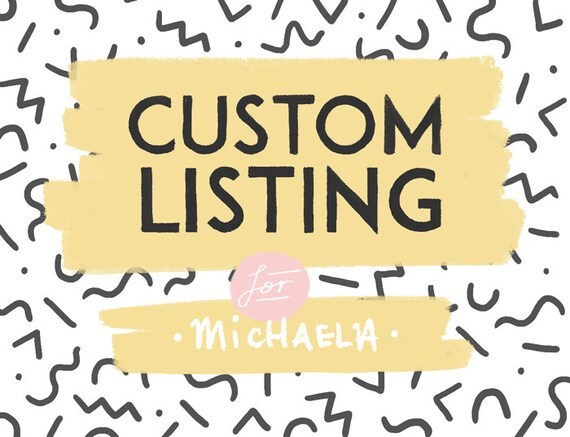 Custom Listing for Michaela!