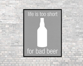 Digital Art Print Life is too Short for Bad Beer Digital Art Print -  Brew Gray Typographic Digital Art