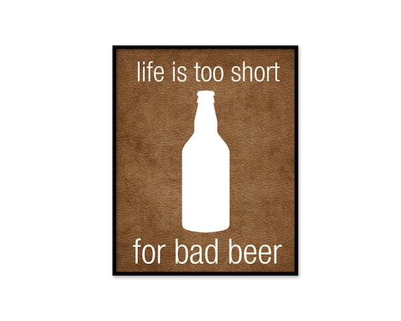 Bar Decor Print Beer Print Life is Too Short for Bad Beer Poster Man Cave Beer Digital Print For Him Dad Fathers Day Beer Lover Craft Beer