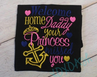 Navy Welcome Home Daddy your Princess Missed You--Military Deployment--Embroidered shirt or Bodysuit