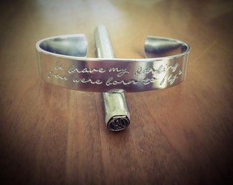 Be brave my darling you were born to fly...cuff bracelet...