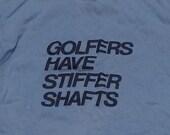 Vintage 1980's GOLFER Stiff Shaft Funny Sexy T-Shirt Soft Thin Hipster 80's