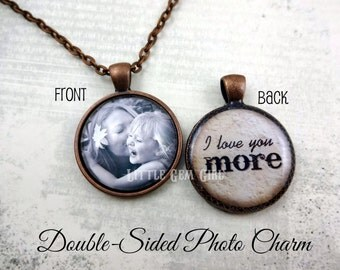 I Love You More Necklace - Double Sided Custom Photo & Text Round Charm - Personalized Mother Daughter Jewelry - Anniversary Necklace