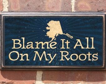 """Alaska AK """"Blame It All On My Roots"""" Wall Art Sign Plaque Gift Present Personalized Color Custom Home Decor Vintage Style Anchorage Antiqued"""