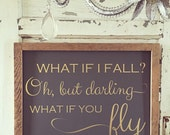 READY TO SHIP. What if i fall? Oh but darling what if you fly. Barn wood frame. Gold letters. Inspirational sign.