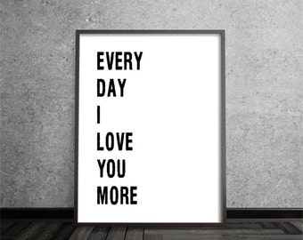 everyday I love you more, inspirational art, quote art print, print, poster, motivational, typography print, black white, home decor