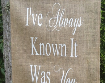 Burlap Banner, I've Always Known, Burlap Wedding, Rustic Wedding, Reception Sign, Burlap Sign, I've Always Known It Was You, Burlap and Lace