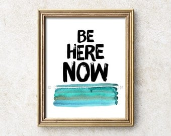 Be Here Now Art Print, Typography Quote, Inspirational art, Inspiring poster, Zen proverb, Mindfulness, Meditation decor, typographic print.
