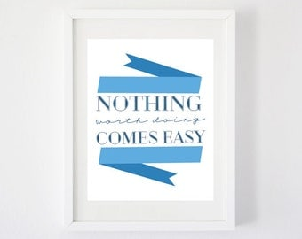Nothing Worth Doing Comes Easy - Art Print
