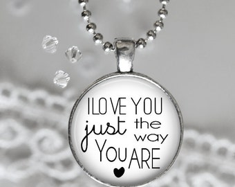 Custom Necklace-Pendant-I Love You Just the Way You Are Quote-Personalized Jewelry
