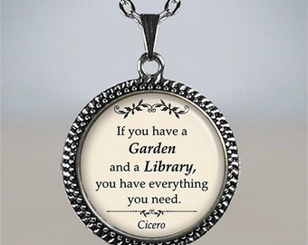 If you have a garden and a library, you have everything, Cicero quote necklace, gardening quote pendant, gardener's gift book lover gift