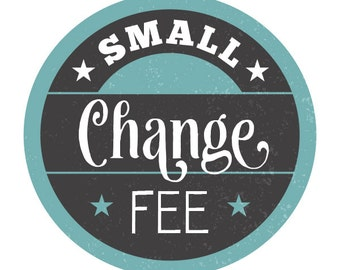 Small Change Fee Add-On --- Please message the seller before purchasing this listing.