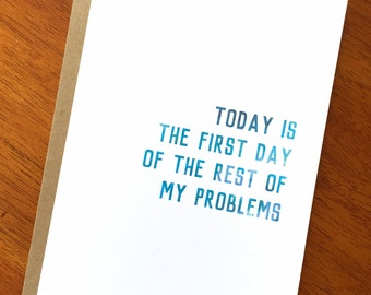 Funny Satirical Inspirational Text Card; Today is the First Day of the Rest of My Problems; Fake Inspiration; Funny Card; Sarcastic Card
