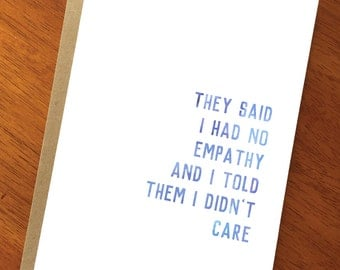 Funny Sarcastic Card; They Said I Had No Empathy And I Told Them I Didn't Care; Funny Psychology Card; Witty Card; Funny Quotations