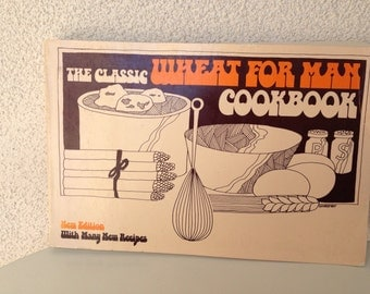 Vintage cookbook The Classic Wheat for Man for stoneground wheat recipes 1975